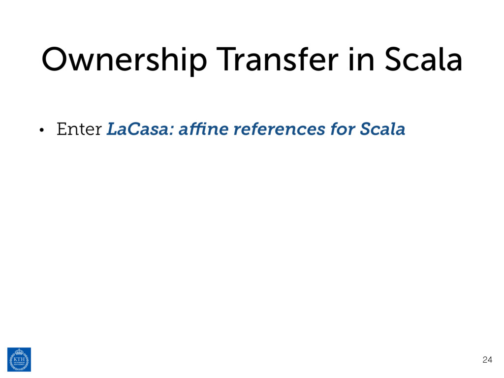 Ownership Transfer in Scala • Enter LaCasa: affin...