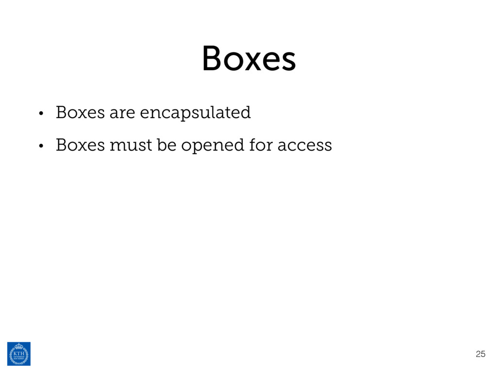 Boxes • Boxes are encapsulated • Boxes must be ...