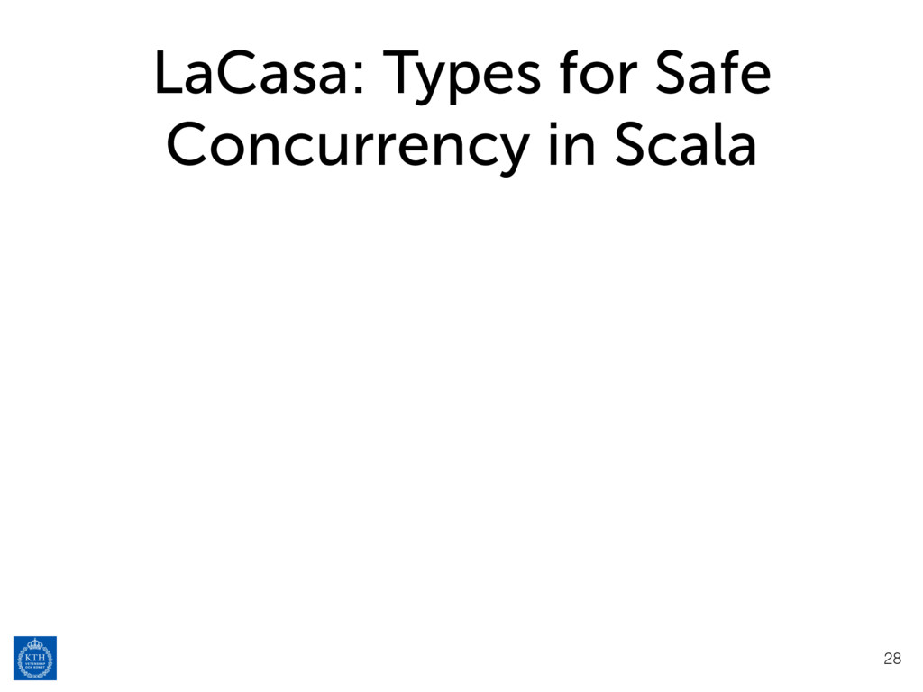 LaCasa: Types for Safe Concurrency in Scala 28