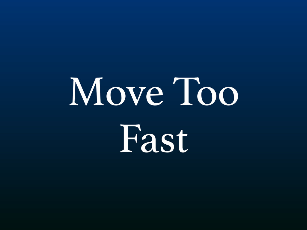 Move Too Fast
