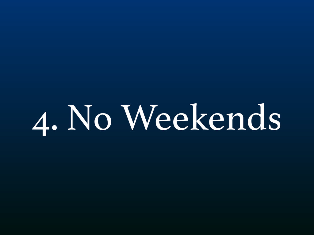 4. No Weekends
