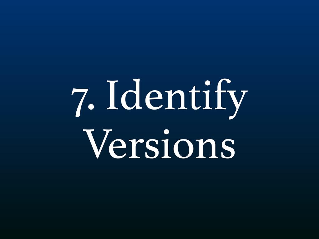 7. Identify Versions