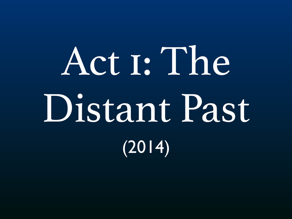 Act 1: The Distant Past (2014)