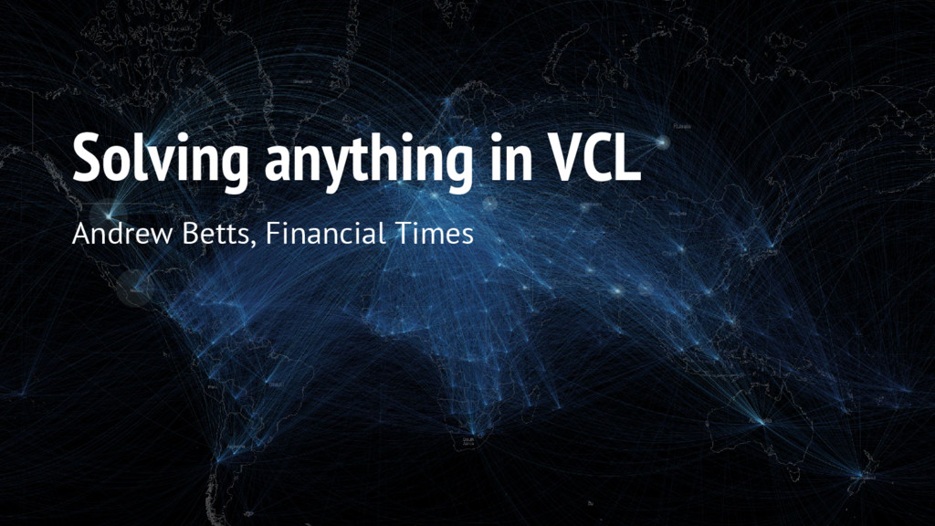 Solving anything in VCL Andrew Betts, Financial...