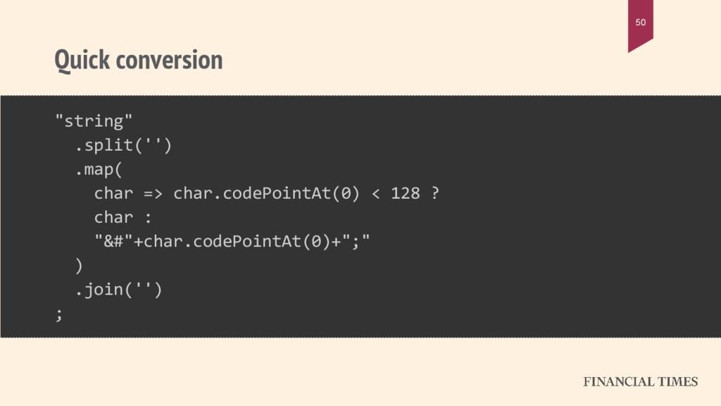 "Quick conversion 50 ""string"" .split('') .map( c..."