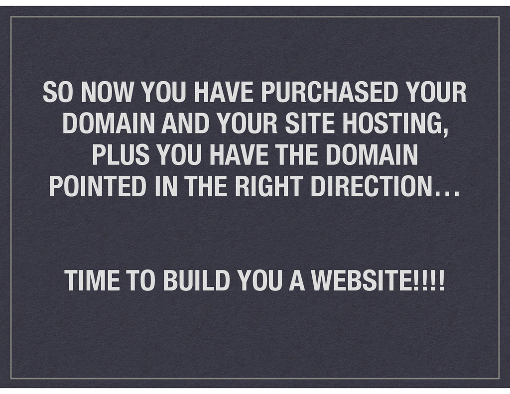SO NOW YOU HAVE PURCHASED YOUR DOMAIN AND YOUR ...