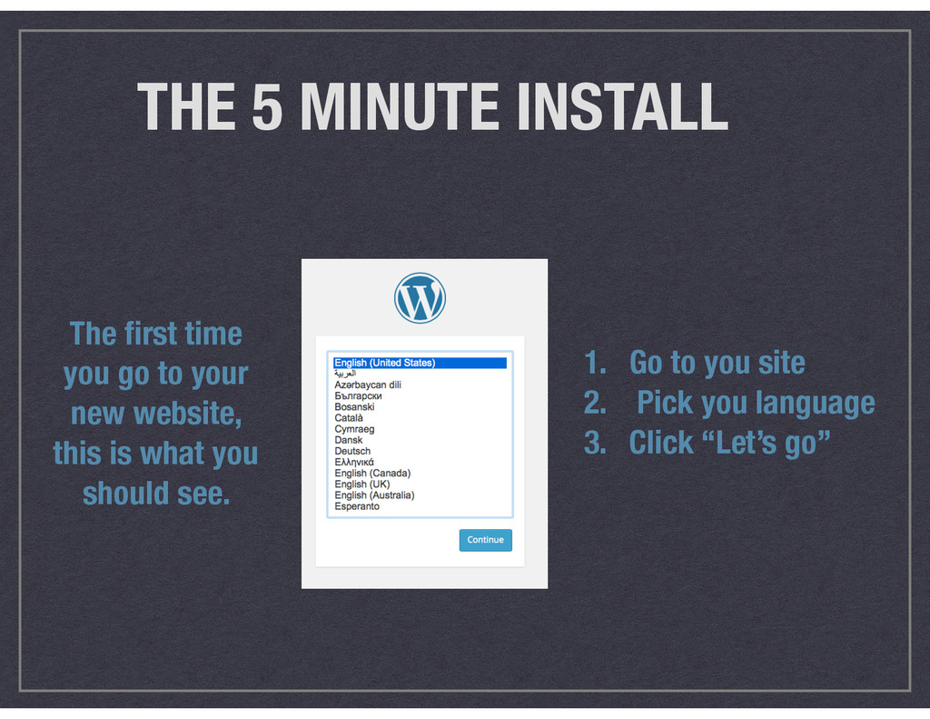 THE 5 MINUTE INSTALL 1. Go to you site 2. Pick ...