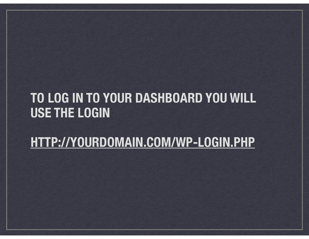 TO LOG IN TO YOUR DASHBOARD YOU WILL USE THE LO...
