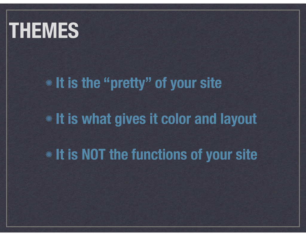 """THEMES It is the """"pretty"""" of your site It is w..."""
