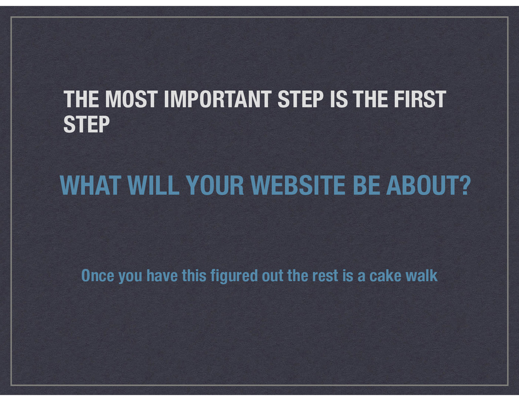 THE MOST IMPORTANT STEP IS THE FIRST STEP WHAT ...