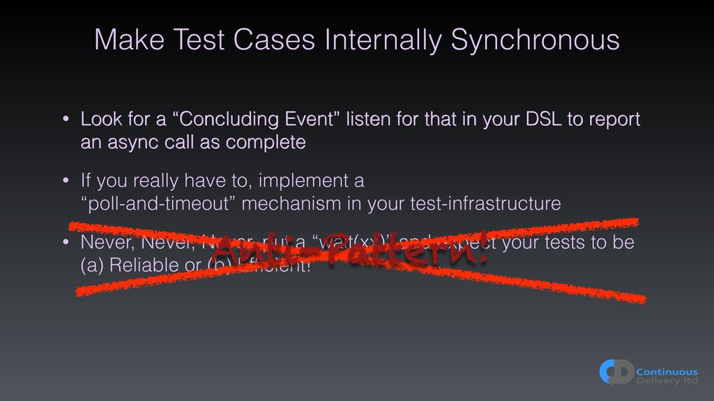 Make Test Cases Internally Synchronous • Look f...