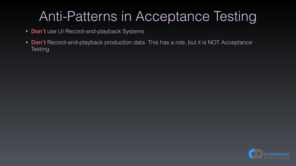 Anti-Patterns in Acceptance Testing • Don't use...