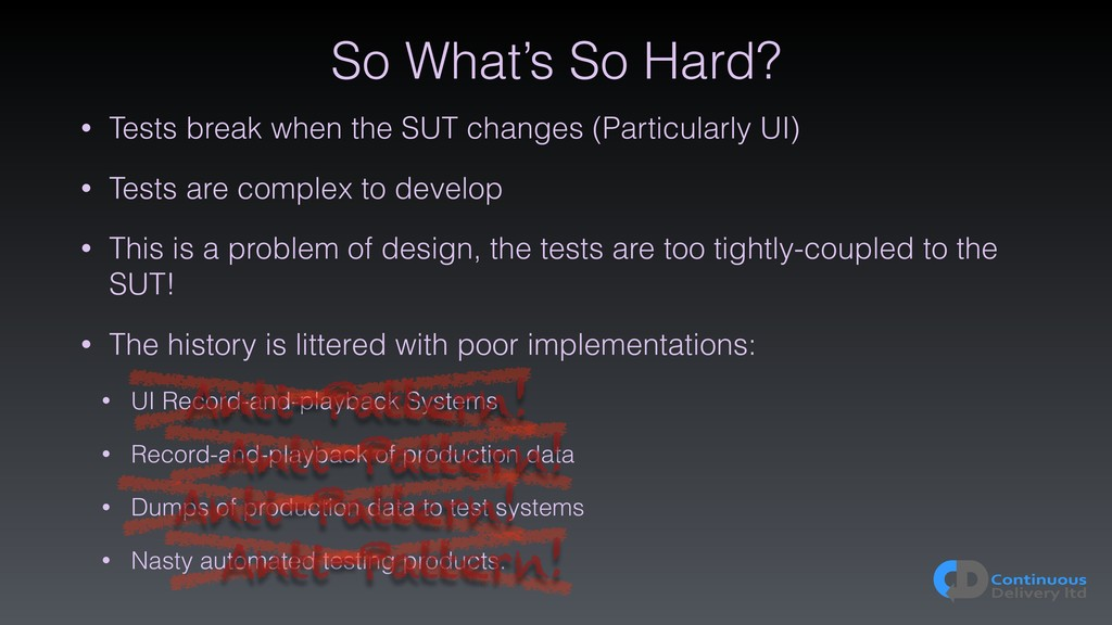 So What's So Hard? • Tests break when the SUT c...