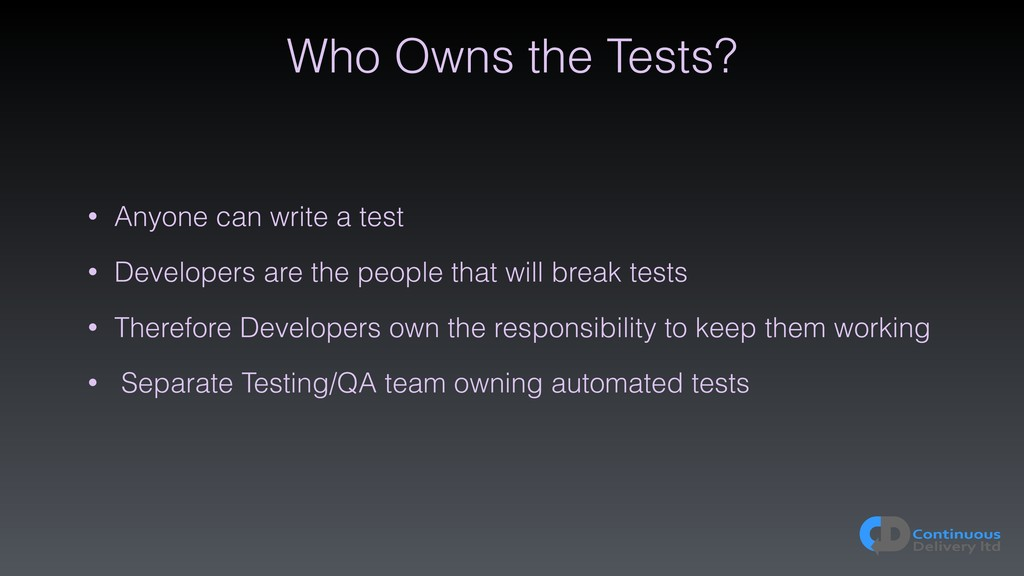 Who Owns the Tests? • Anyone can write a test •...