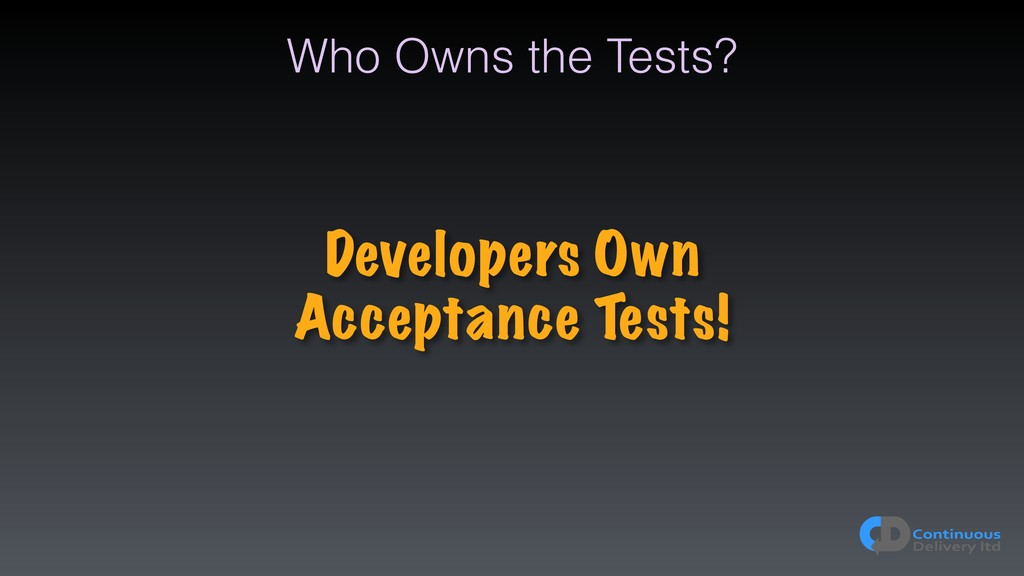 Who Owns the Tests? Developers Own Acceptance T...