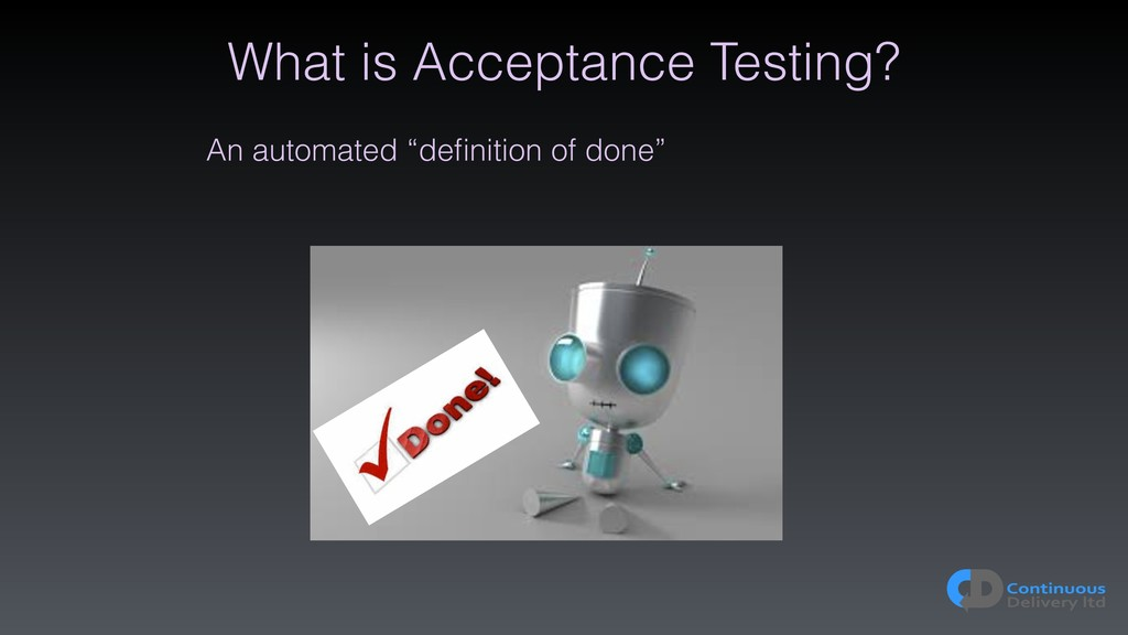 "What is Acceptance Testing? An automated ""defini..."