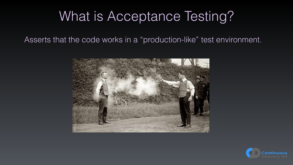 What is Acceptance Testing? Asserts that the co...