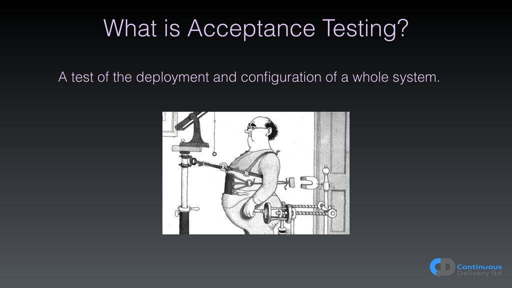 What is Acceptance Testing? A test of the deplo...
