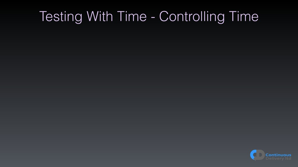 Testing With Time - Controlling Time