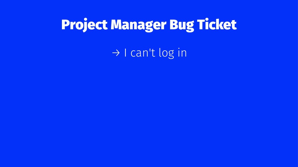 Project Manager Bug Ticket → I can't log in