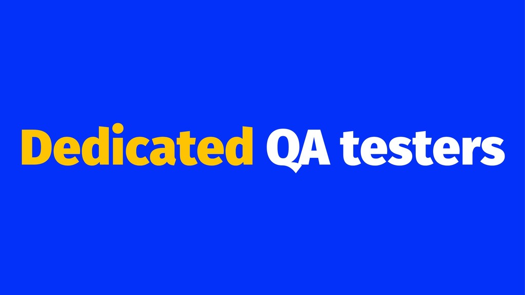 Dedicated QA testers