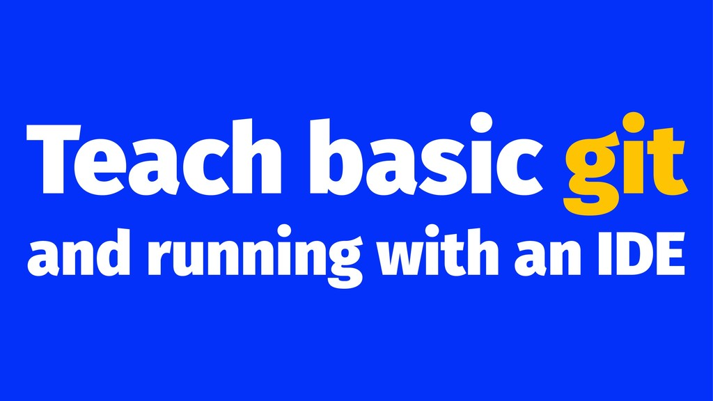 Teach basic git and running with an IDE