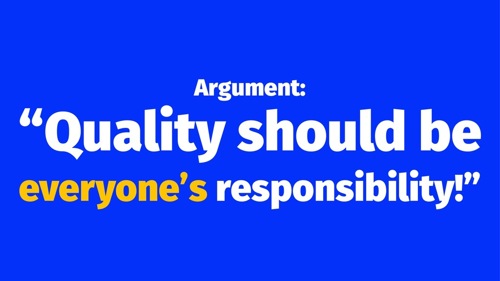 "Argument: ""Quality should be everyone's respons..."