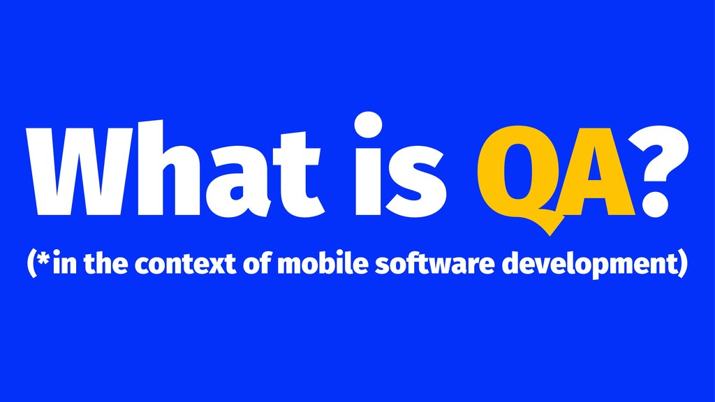 What is QA? (*in the context of mobile software...