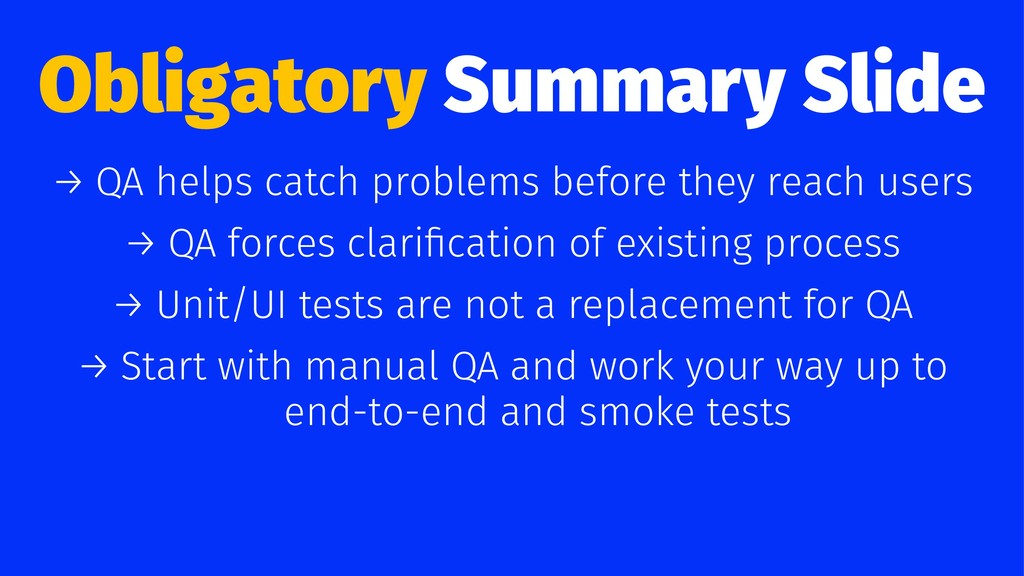 Obligatory Summary Slide → QA helps catch probl...