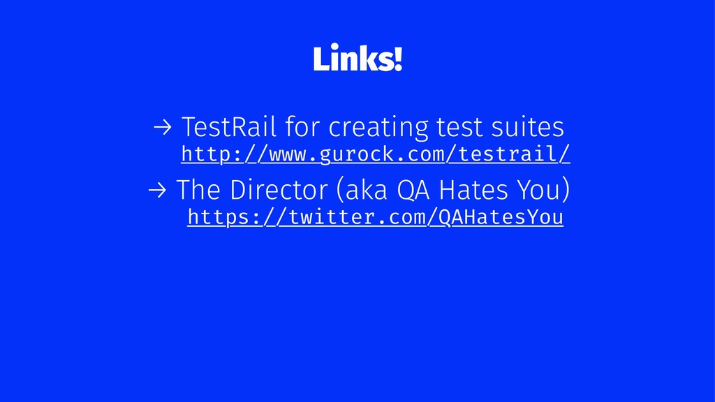 Links! → TestRail for creating test suites http...