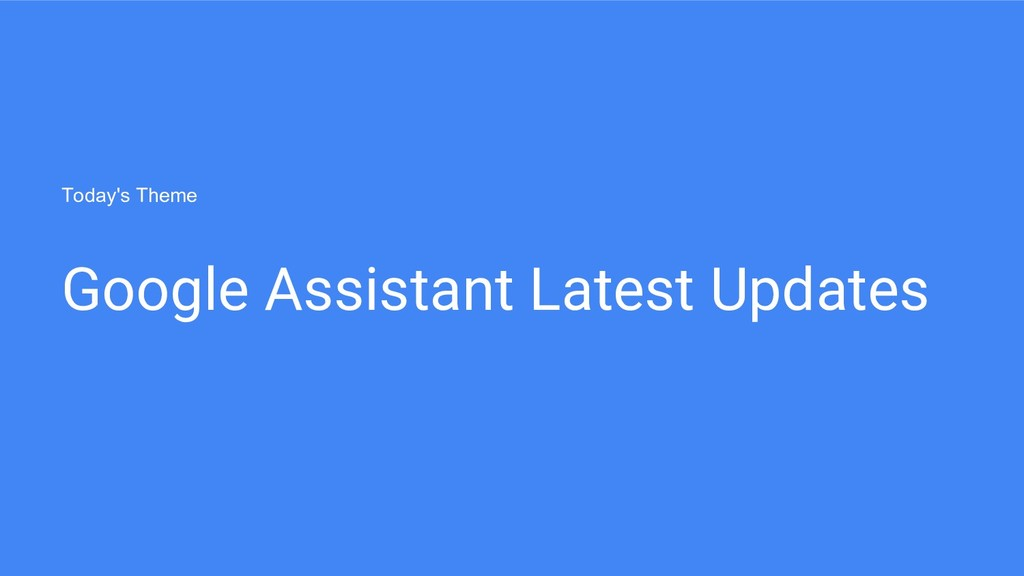 Google Assistant Latest Updates Today's Theme