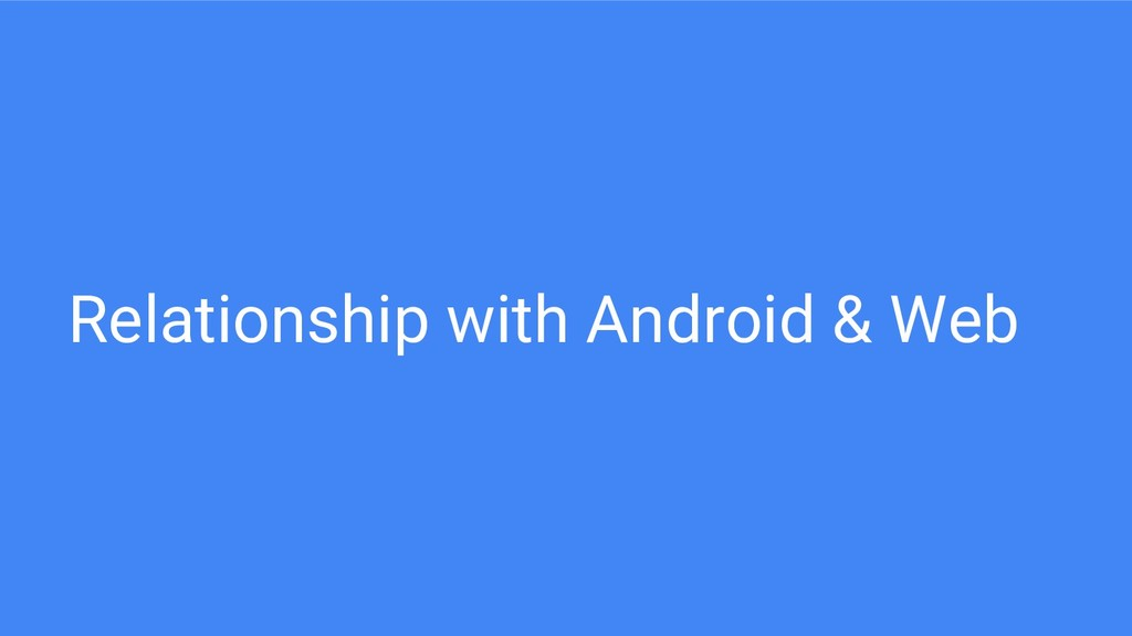 Relationship with Android & Web