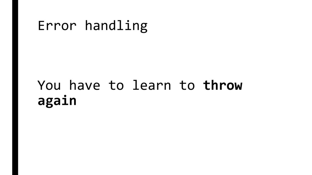 Error handling You have to learn to throw again