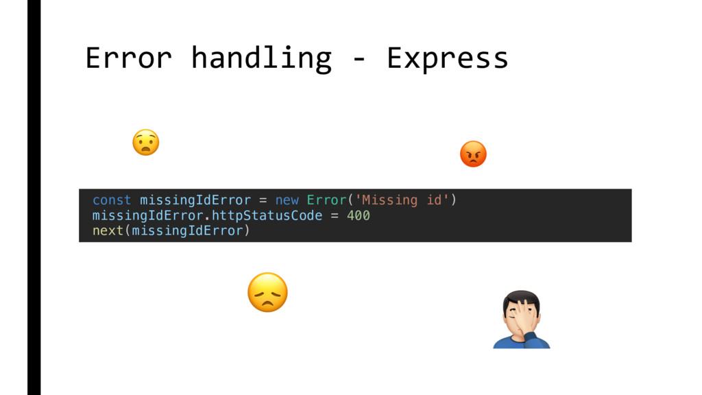 Error handling - Express const missingIdError =...