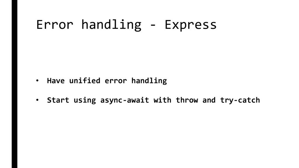 Error handling - Express • Have unified error h...