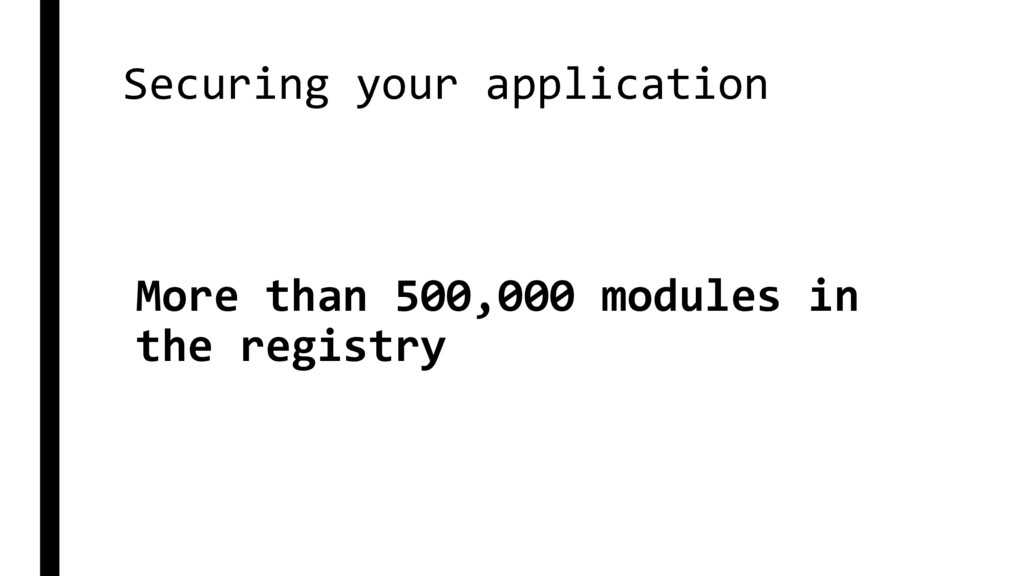 Securing your application More than 500,000 mod...
