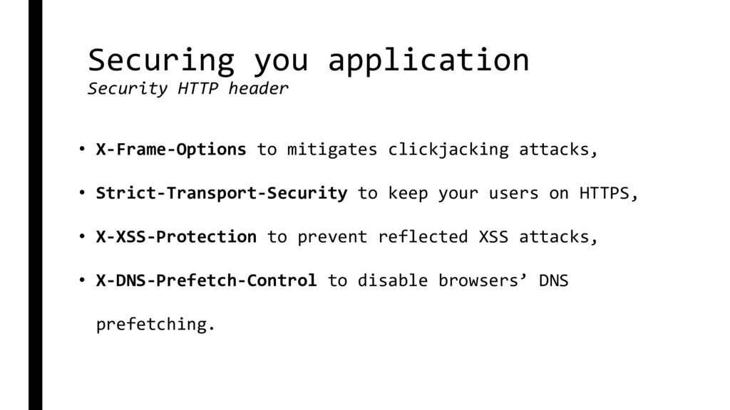 Securing you application Security HTTP header •...