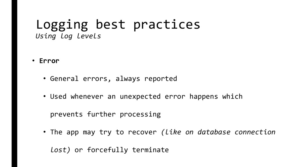 Logging best practices Using log levels • Error...
