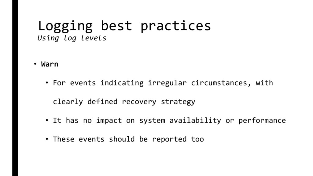 Logging best practices Using log levels • Warn ...