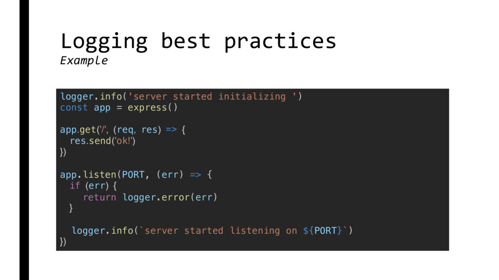 Logging best practices Example logger.info('ser...