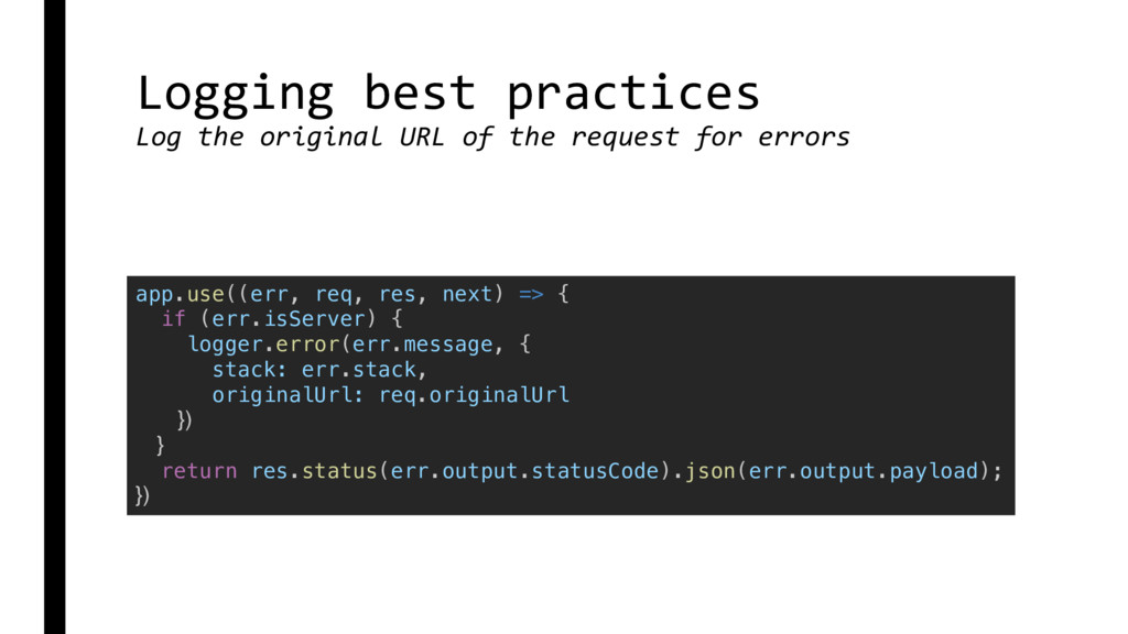 Logging best practices Log the original URL of ...