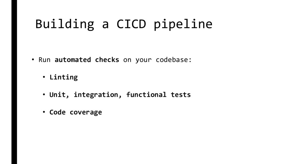 Building a CICD pipeline • Run automated checks...