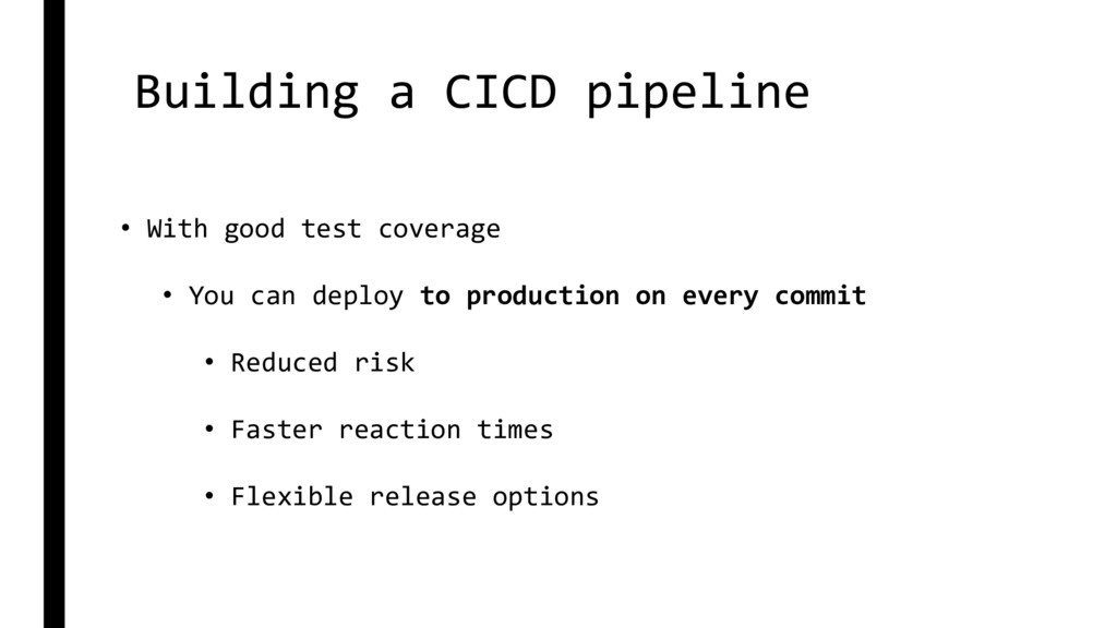 Building a CICD pipeline • With good test cover...
