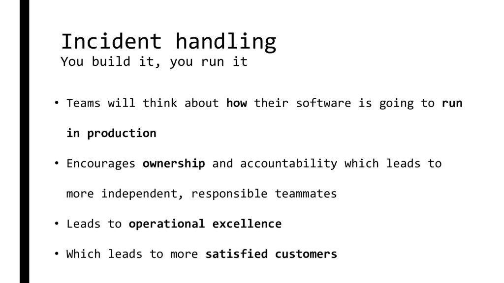Incident handling You build it, you run it • Te...