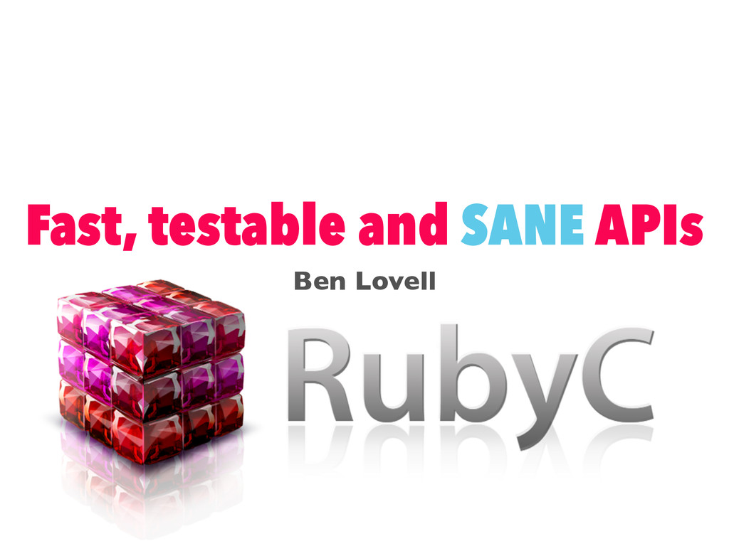 Fast, testable and SANE APIs Ben Lovell