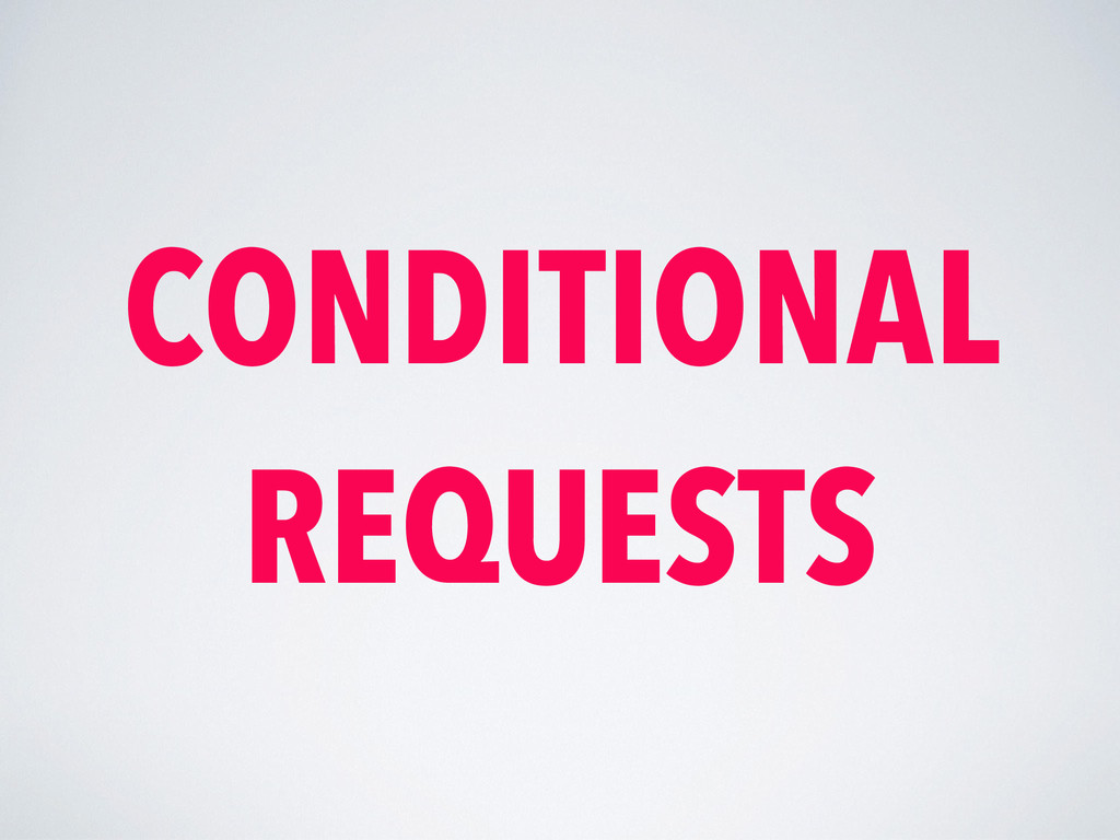 CONDITIONAL REQUESTS