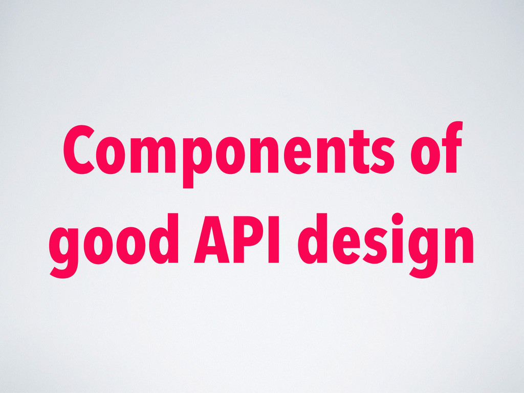 Components of good API design
