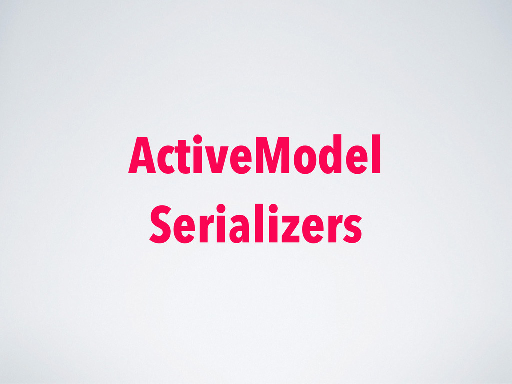 ActiveModel Serializers