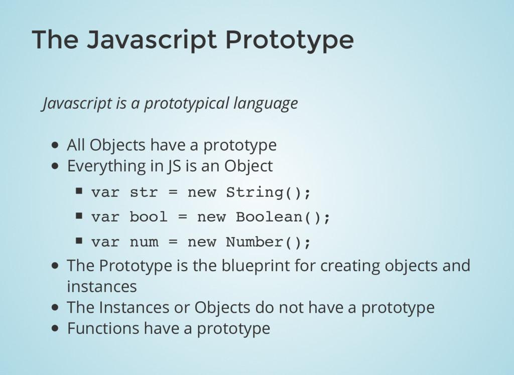 The Javascript Prototype Javascript is a protot...