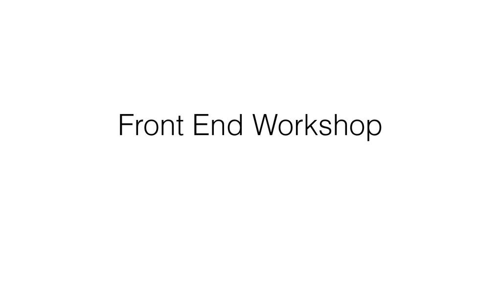 Front End Workshop